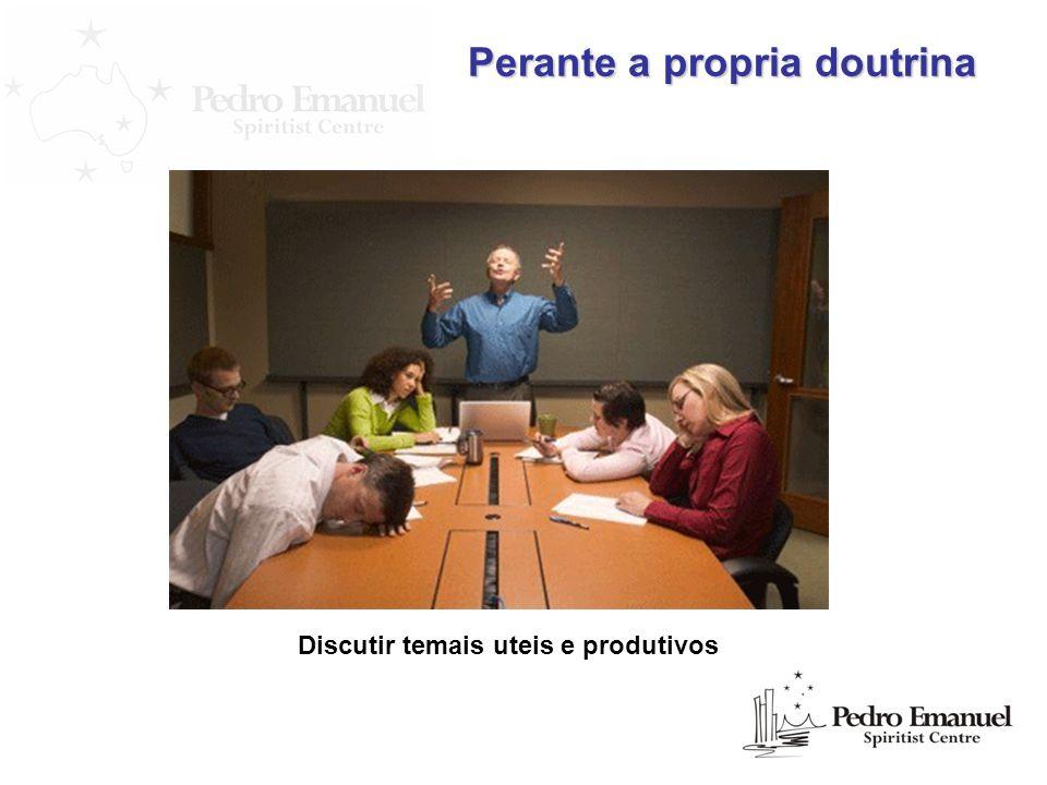 Perante a propria doutrina Discutir temais uteis e produtivos