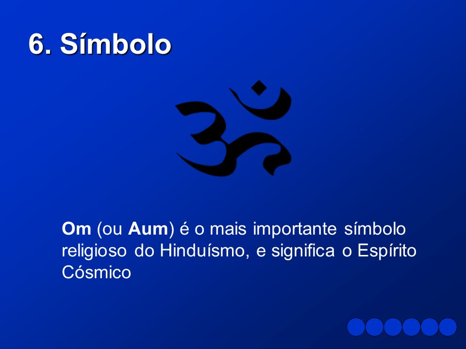 6. Símbolo Om (ou Aum) é o mais importante símbolo religioso do Hinduísmo, e significa o Espírito Cósmico