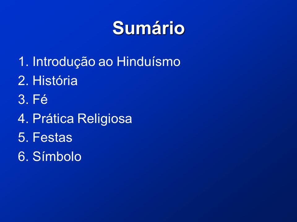 Sumário 1. Introdução ao Hinduísmo 2. História 3. Fé 4. Prática Religiosa 5. Festas 6. Símbolo