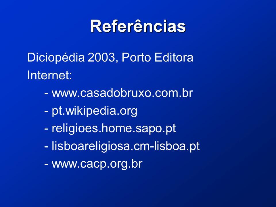 Referências Diciopédia 2003, Porto Editora Internet: - www.casadobruxo.com.br - pt.wikipedia.org - religioes.home.sapo.pt - lisboareligiosa.cm-lisboa.