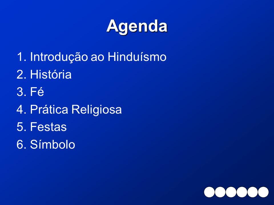 Agenda 1. Introdução ao Hinduísmo 2. História 3. Fé 4. Prática Religiosa 5. Festas 6. Símbolo