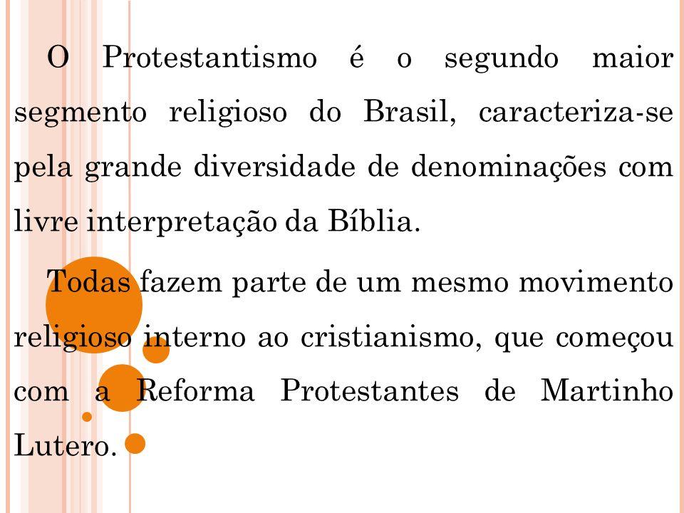 O Protestantismo é o segundo maior segmento religioso do Brasil, caracteriza-se pela grande diversidade de denominações com livre interpretação da Bíb