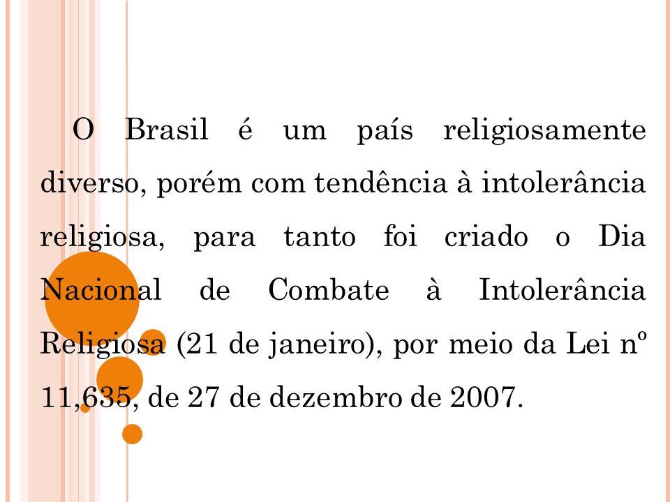 O Brasil é um país religiosamente diverso, porém com tendência à intolerância religiosa, para tanto foi criado o Dia Nacional de Combate à Intolerânci