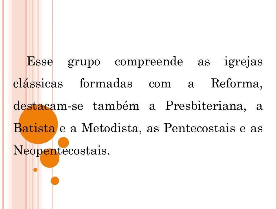 Esse grupo compreende as igrejas clássicas formadas com a Reforma, destacam-se também a Presbiteriana, a Batista e a Metodista, as Pentecostais e as N