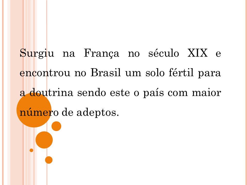 Surgiu na França no século XIX e encontrou no Brasil um solo fértil para a doutrina sendo este o país com maior número de adeptos.