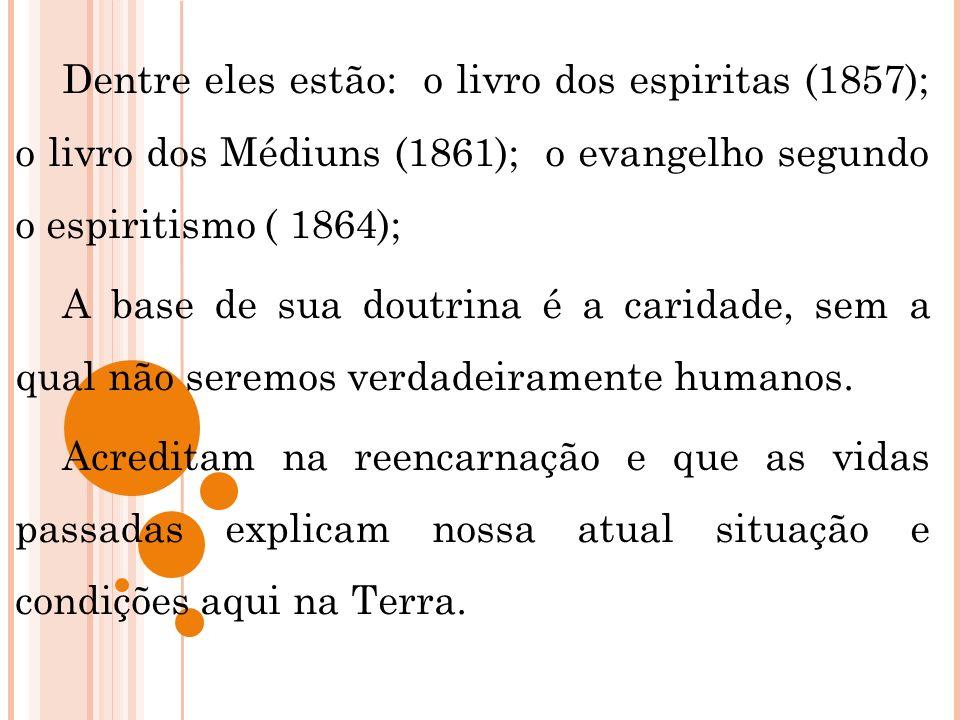 Dentre eles estão: o livro dos espiritas (1857); o livro dos Médiuns (1861); o evangelho segundo o espiritismo ( 1864); A base de sua doutrina é a car