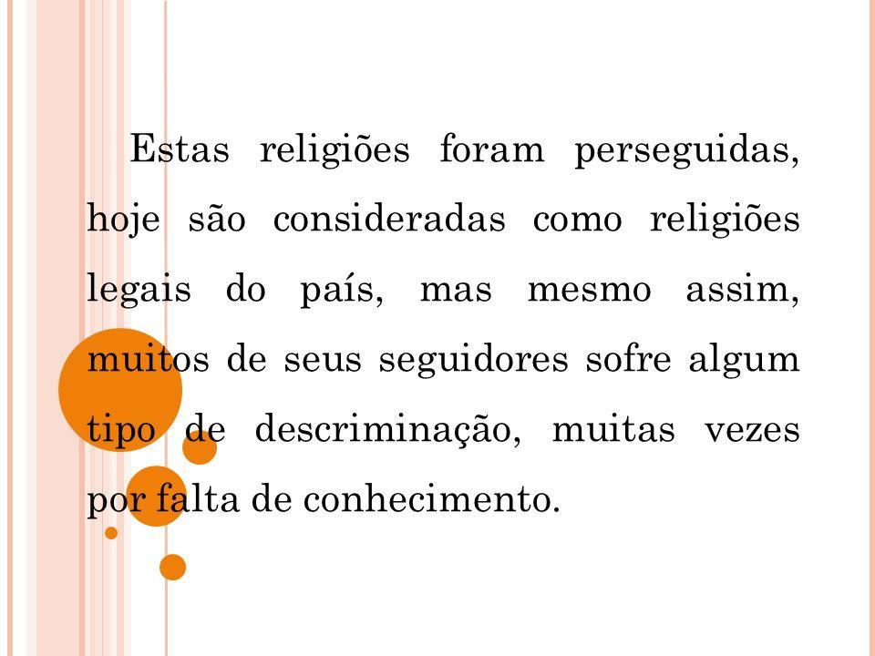 Estas religiões foram perseguidas, hoje são consideradas como religiões legais do país, mas mesmo assim, muitos de seus seguidores sofre algum tipo de