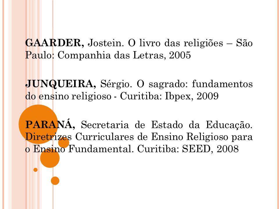 GAARDER, Jostein. O livro das religiões – São Paulo: Companhia das Letras, 2005 JUNQUEIRA, Sérgio. O sagrado: fundamentos do ensino religioso - Curiti