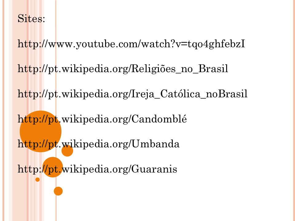 Sites: http://www.youtube.com/watch?v=tqo4ghfebzI http://pt.wikipedia.org/Religiões_no_Brasil http://pt.wikipedia.org/Ireja_Católica_noBrasil http://p