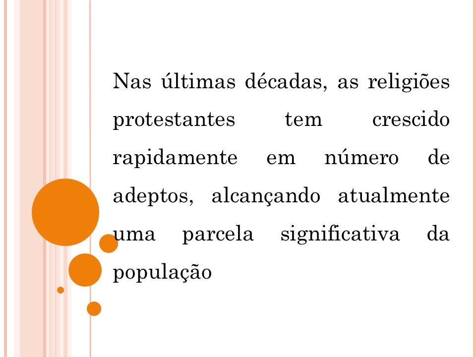 Nas últimas décadas, as religiões protestantes tem crescido rapidamente em número de adeptos, alcançando atualmente uma parcela significativa da popul