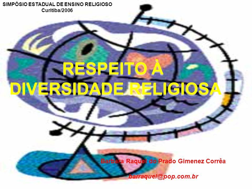 RESPEITO À DIVERSIDADE RELIGIOSA RESPEITO À DIVERSIDADE RELIGIOSA Barbara Raquel do Prado Gimenez Corrêa barraquel@pop.com.br SIMPÓSIO ESTADUAL DE ENSINO RELIGIOSO Curitiba/2006