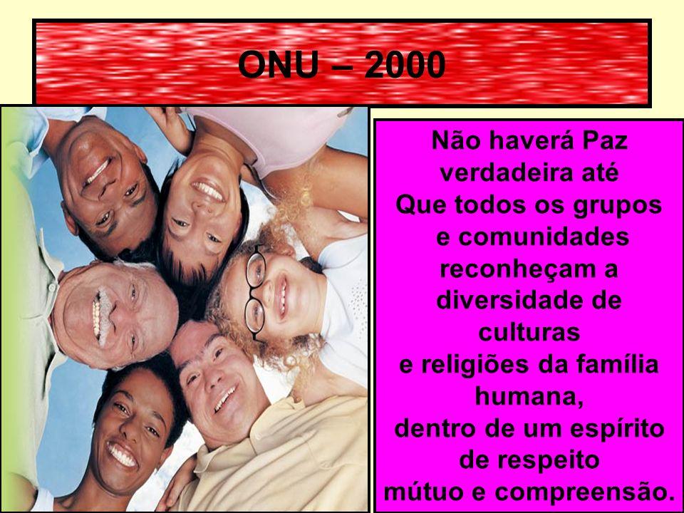 ONU – 2000 As religiões têm contribuído para a Paz no mundo, mas também têm sido usadas Para criar divisão e alimentar hostilidades. O nosso mundo est