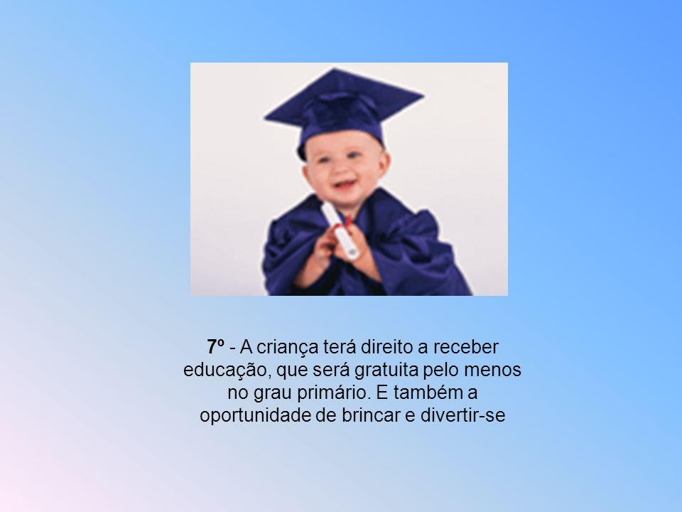 6º - Para o desenvolvimento completo e harmonioso de sua personalidade, a criança precisa de amor e compreensão