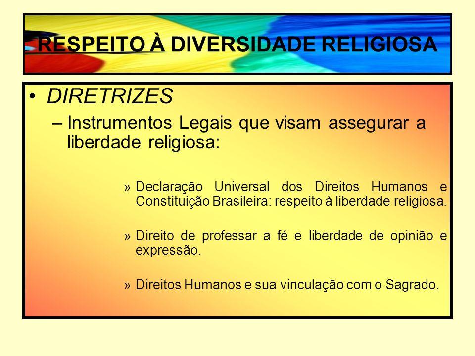 RESPEITO À DIVERSIDADE RELIGIOSA DIRETRIZES –Instrumentos Legais que visam assegurar a liberdade religiosa: »Declaração Universal dos Direitos Humanos e Constituição Brasileira: respeito à liberdade religiosa.