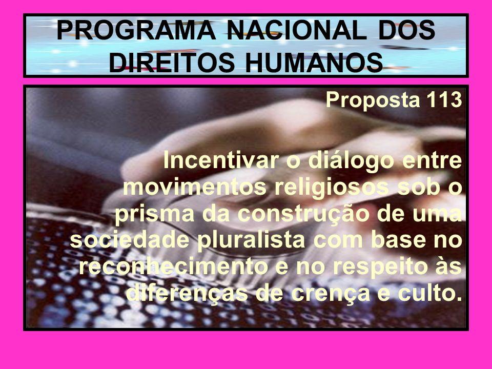 Proposta 113 Incentivar o diálogo entre movimentos religiosos sob o prisma da construção de uma sociedade pluralista com base no reconhecimento e no respeito às diferenças de crença e culto.