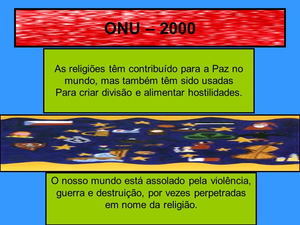 ONU – 2000 As religiões têm contribuído para a Paz no mundo, mas também têm sido usadas Para criar divisão e alimentar hostilidades.