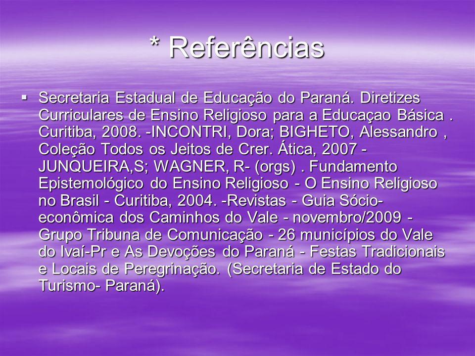 * Referências Secretaria Estadual de Educação do Paraná. Diretizes Curriculares de Ensino Religioso para a Educaçao Básica. Curitiba, 2008. -INCONTRI,