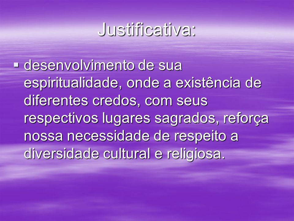 Justificativa: desenvolvimento de sua espiritualidade, onde a existência de diferentes credos, com seus respectivos lugares sagrados, reforça nossa ne