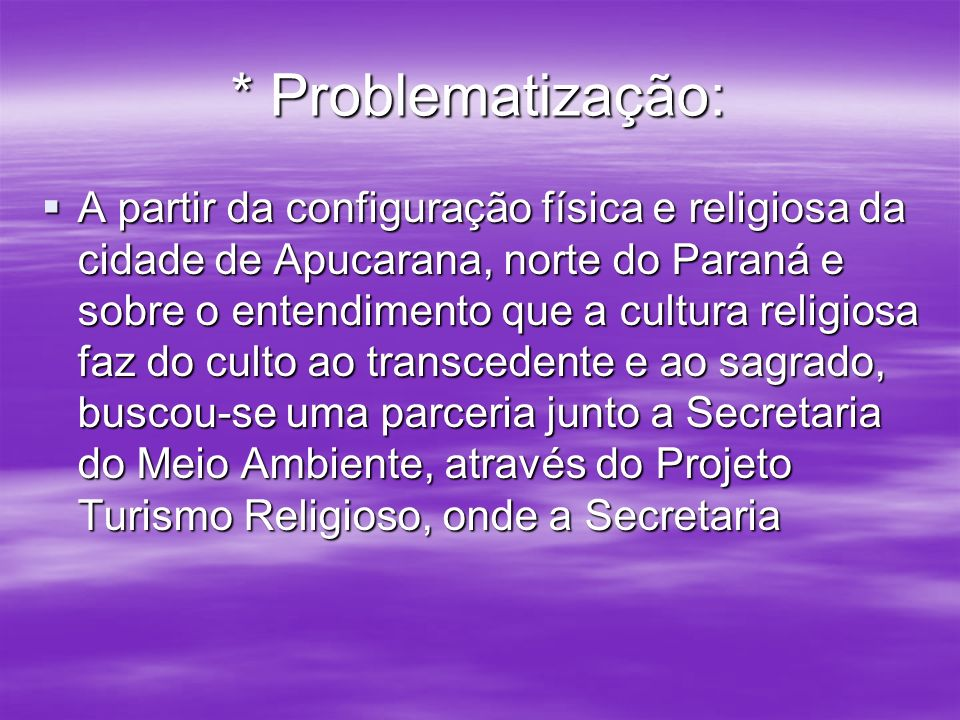 Problematização Municipal do Meio Ambiente, com o Projeto Caminho das Águas - Circuito da Fé, procura-se demostrar alguns dos principais lugares sagrados da comunidade, observando-se os diferentes aspectos culturais, sociais e religiosos existentes.