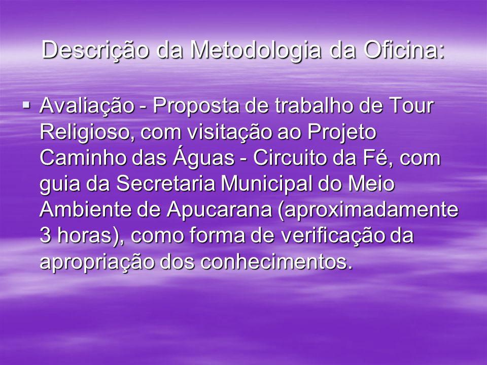 Descrição da Metodologia da Oficina: Avaliação - Proposta de trabalho de Tour Religioso, com visitação ao Projeto Caminho das Águas - Circuito da Fé,