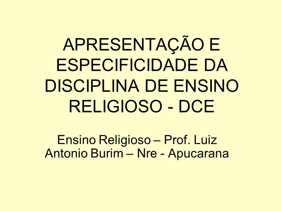 APRESENTAÇÃO E ESPECIFICIDADE DA DISCIPLINA DE ENSINO RELIGIOSO - DCE Ensino Religioso – Prof.
