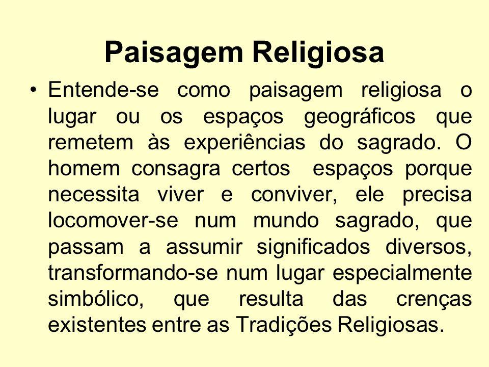 Paisagem Religiosa Entende-se como paisagem religiosa o lugar ou os espaços geográficos que remetem às experiências do sagrado.