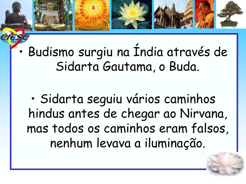 Budismo surgiu na Índia através de Sidarta Gautama, o Buda. Sidarta seguiu vários caminhos hindus antes de chegar ao Nirvana, mas todos os caminhos er