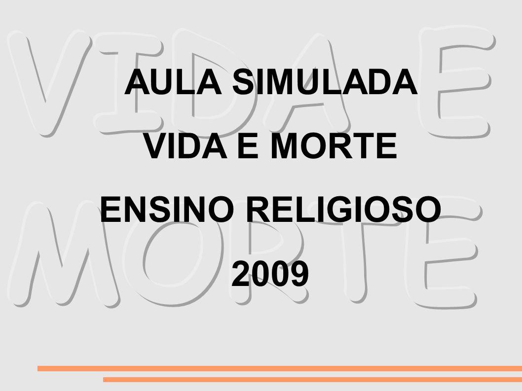 AULA SIMULADA VIDA E MORTE ENSINO RELIGIOSO 2009