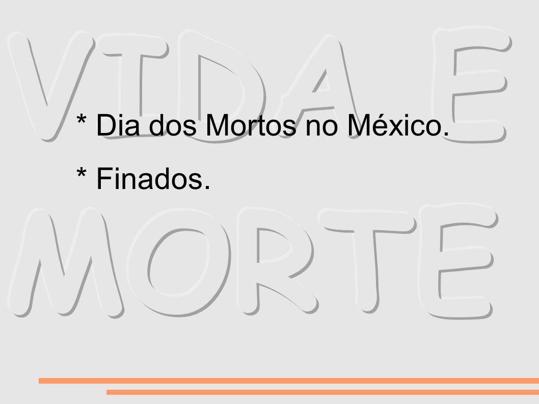 * Dia dos Mortos no México. * Finados.