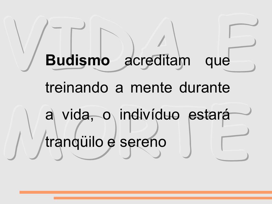 Budismo acreditam que treinando a mente durante a vida, o indivíduo estará tranqüilo e sereno
