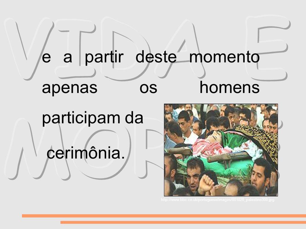 e a partir deste momento apenas os homens participam da cerimônia. http://www.bbc.co.uk/portuguese/images/001028_palestino300.jpg