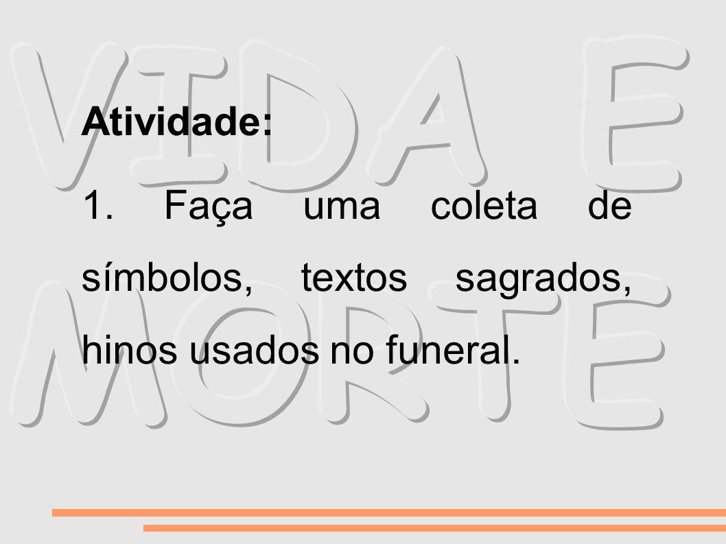 Atividade: 1. Faça uma coleta de símbolos, textos sagrados, hinos usados no funeral.