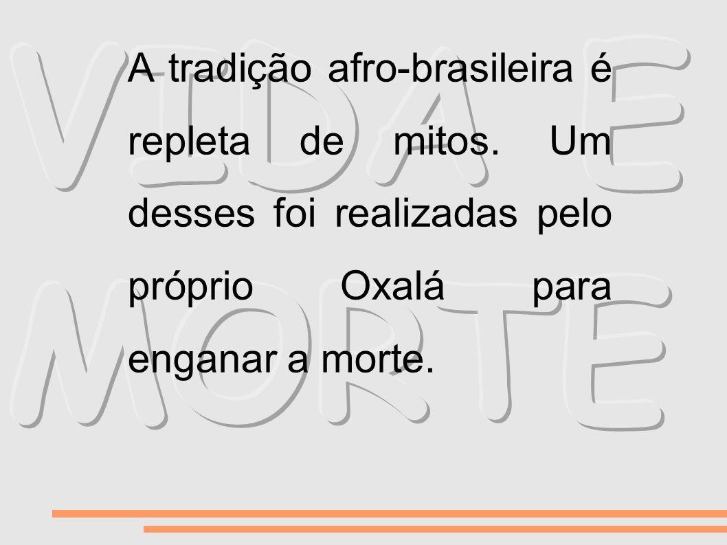 A tradição afro-brasileira é repleta de mitos. Um desses foi realizadas pelo próprio Oxalá para enganar a morte.