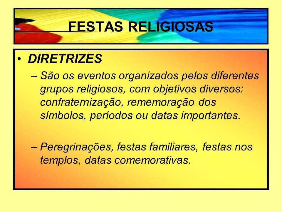 FESTAS RELIGIOSAS DIRETRIZES –São os eventos organizados pelos diferentes grupos religiosos, com objetivos diversos: confraternização, rememoração dos