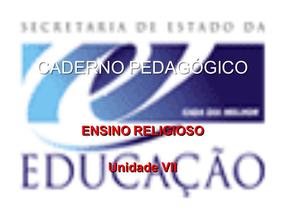 CADERNO PEDAGÓGICO ENSINO RELIGIOSO Unidade VII ENSINO RELIGIOSO Unidade VII