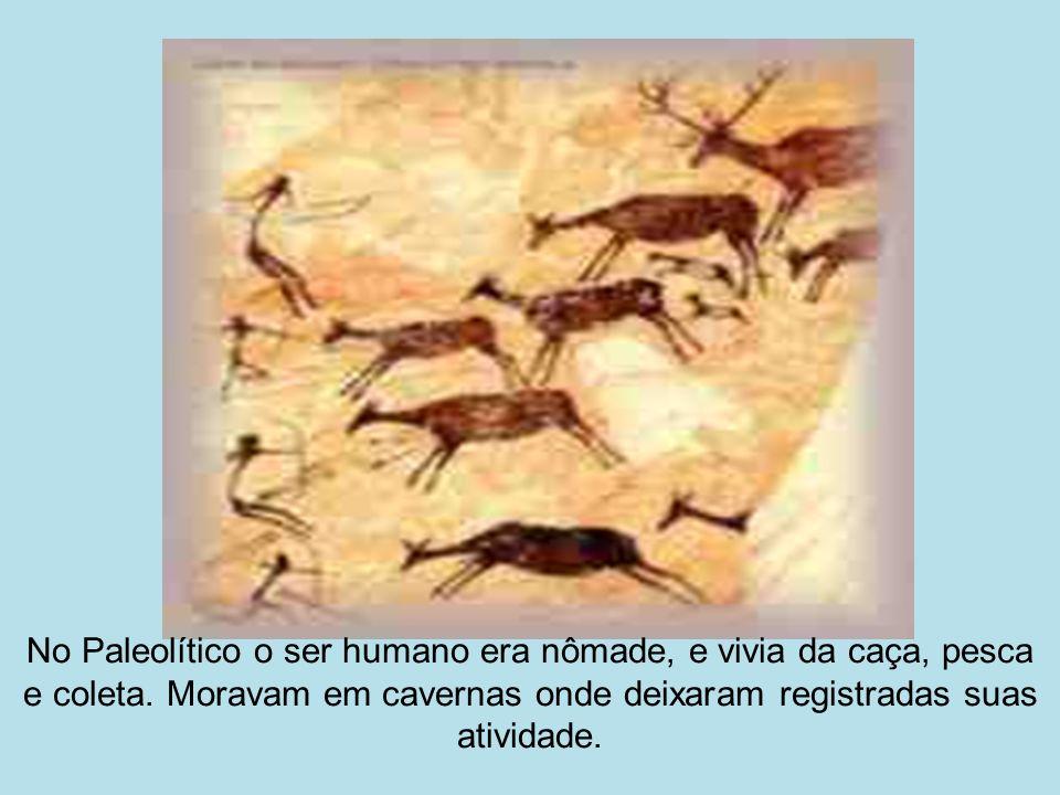 No Paleolítico o ser humano era nômade, e vivia da caça, pesca e coleta. Moravam em cavernas onde deixaram registradas suas atividade.