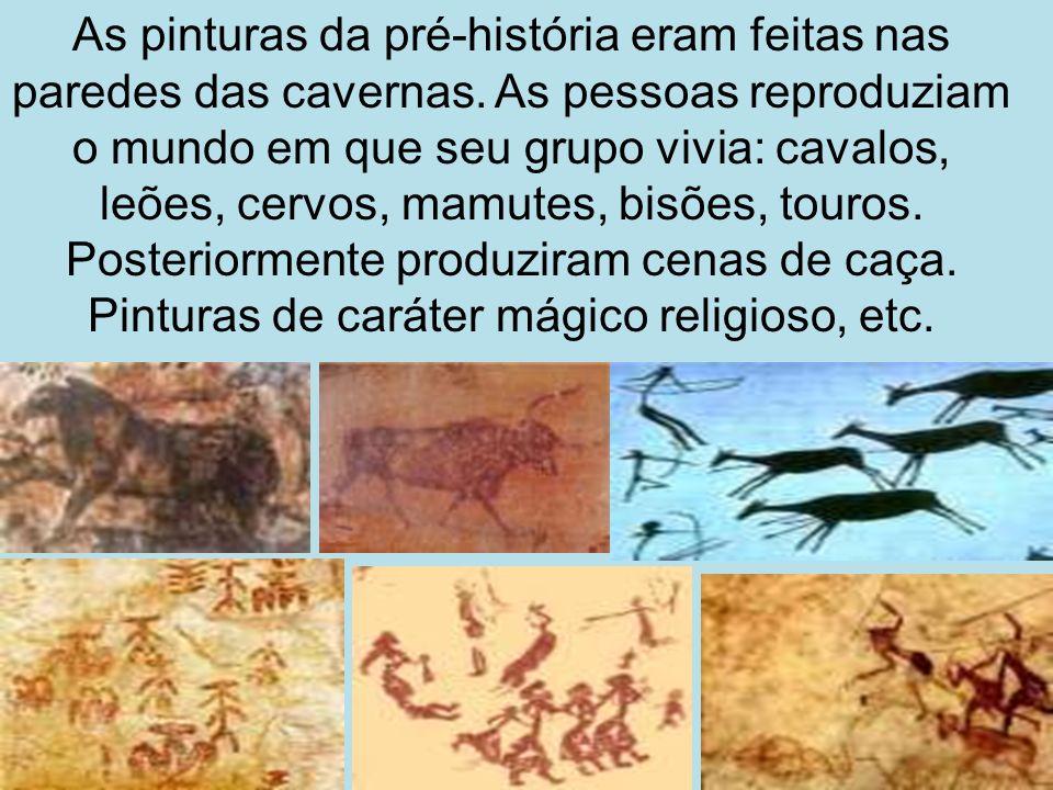 As pinturas da pré-história eram feitas nas paredes das cavernas. As pessoas reproduziam o mundo em que seu grupo vivia: cavalos, leões, cervos, mamut