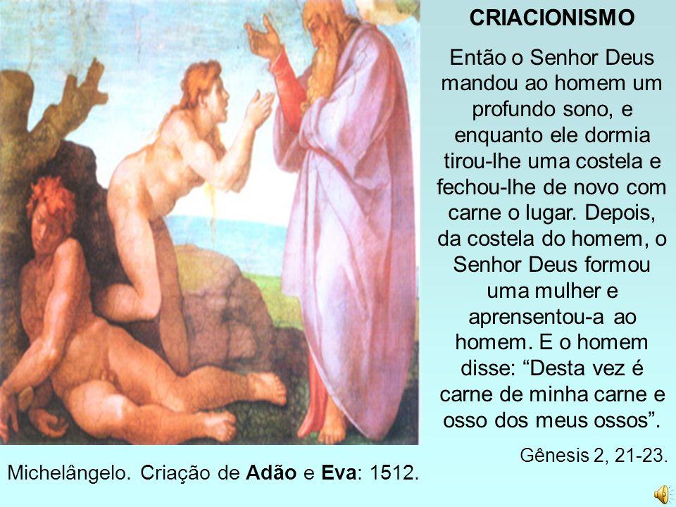 Michelângelo. Criação de Adão e Eva: 1512. CRIACIONISMO Então o Senhor Deus mandou ao homem um profundo sono, e enquanto ele dormia tirou-lhe uma cost