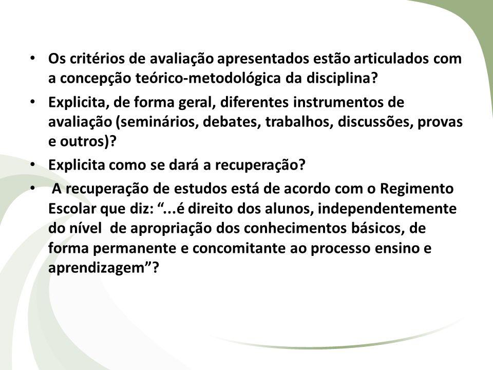 Os critérios de avaliação apresentados estão articulados com a concepção teórico-metodológica da disciplina? Explicita, de forma geral, diferentes ins