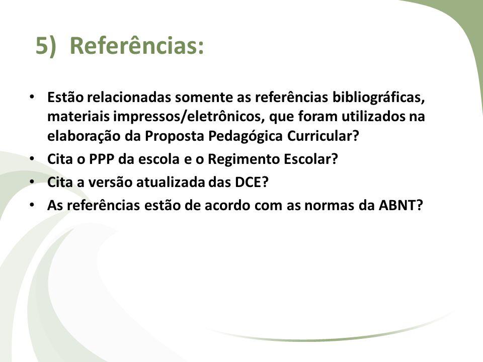 5) Referências: Estão relacionadas somente as referências bibliográficas, materiais impressos/eletrônicos, que foram utilizados na elaboração da Propo