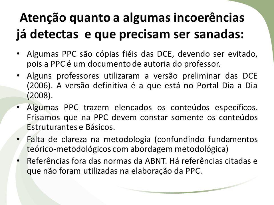 Atenção quanto a algumas incoerências já detectas e que precisam ser sanadas: Algumas PPC são cópias fiéis das DCE, devendo ser evitado, pois a PPC é