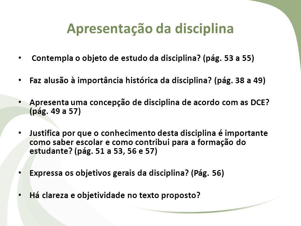 Apresentação da disciplina Contempla o objeto de estudo da disciplina? (pág. 53 a 55) Faz alusão à importância histórica da disciplina? (pág. 38 a 49)