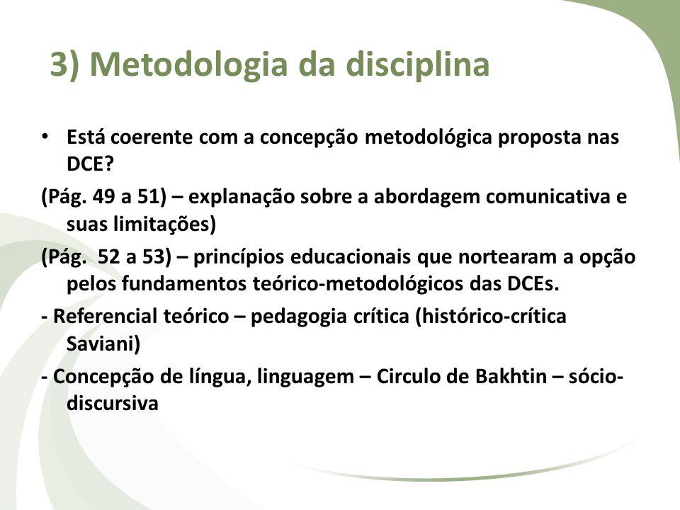 3) Metodologia da disciplina Está coerente com a concepção metodológica proposta nas DCE? (Pág. 49 a 51) – explanação sobre a abordagem comunicativa e
