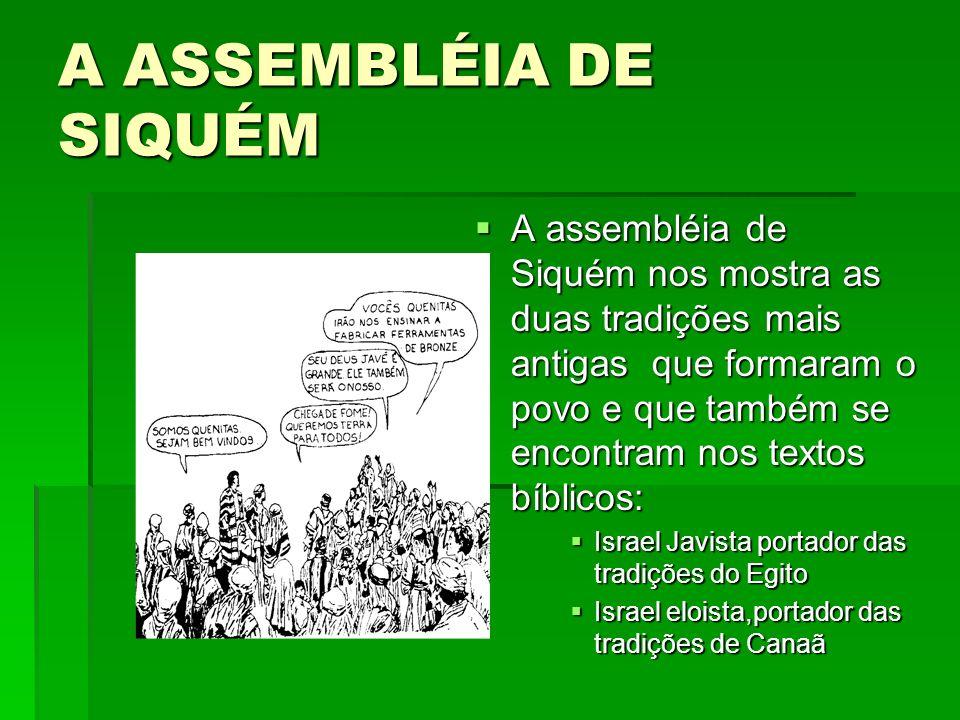 A ASSEMBLÉIA DE SIQUÉM A assembléia de Siquém nos mostra as duas tradições mais antigas que formaram o povo e que também se encontram nos textos bíbli