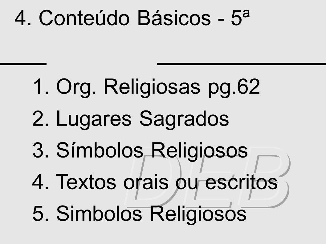4. Conteúdo Básicos - 5ª 1. Org. Religiosas pg.62 2. Lugares Sagrados 3. Símbolos Religiosos 4. Textos orais ou escritos 5. Simbolos Religiosos