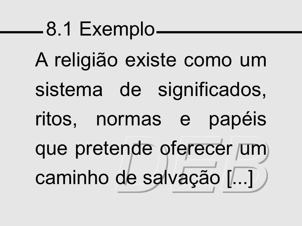 8.1 Exemplo A religião existe como um sistema de significados, ritos, normas e papéis que pretende oferecer um caminho de salvação [...]