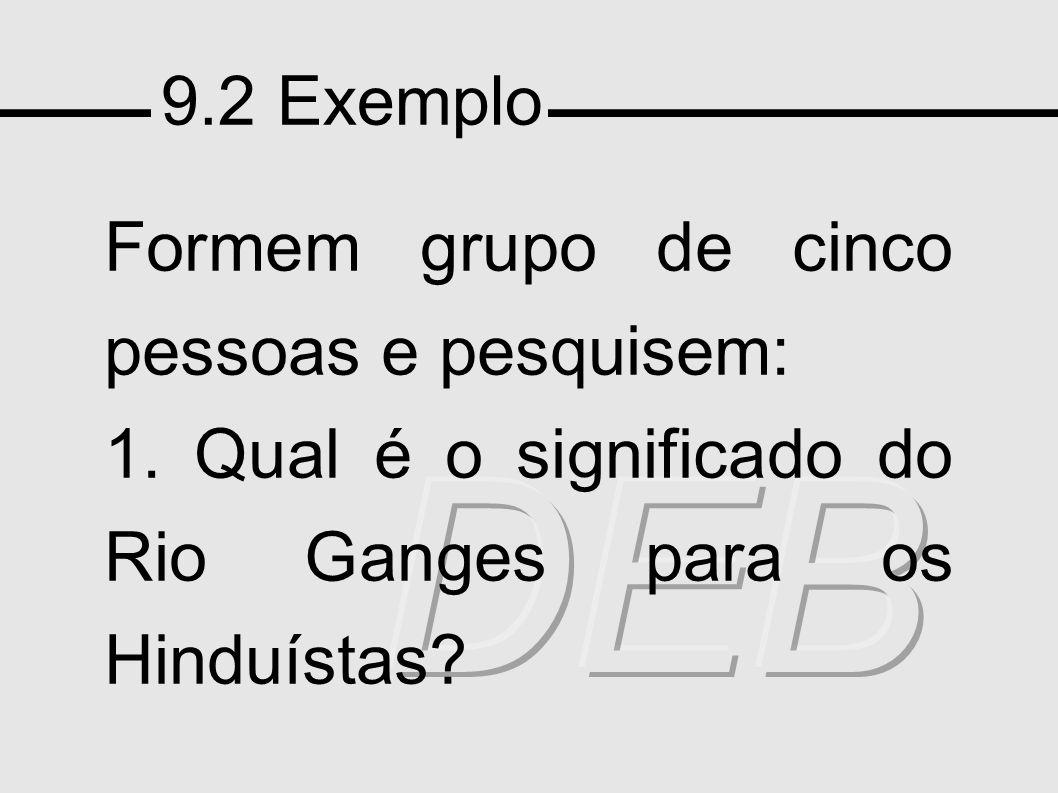 9.2 Exemplo Formem grupo de cinco pessoas e pesquisem: 1. Qual é o significado do Rio Ganges para os Hinduístas?