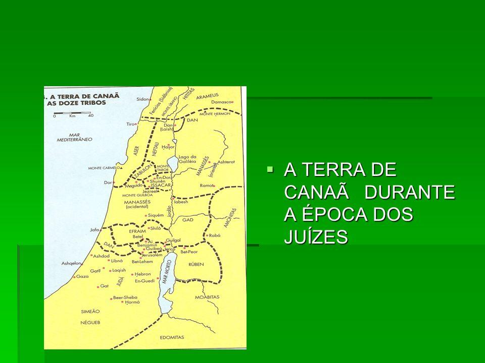 A TERRA DE CANAÃ DURANTE A ÉPOCA DOS JUÍZES A TERRA DE CANAÃ DURANTE A ÉPOCA DOS JUÍZES
