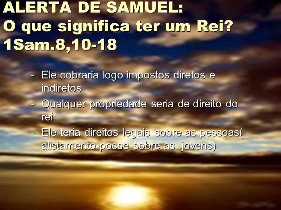 ALERTA DE SAMUEL: O que significa ter um Rei.