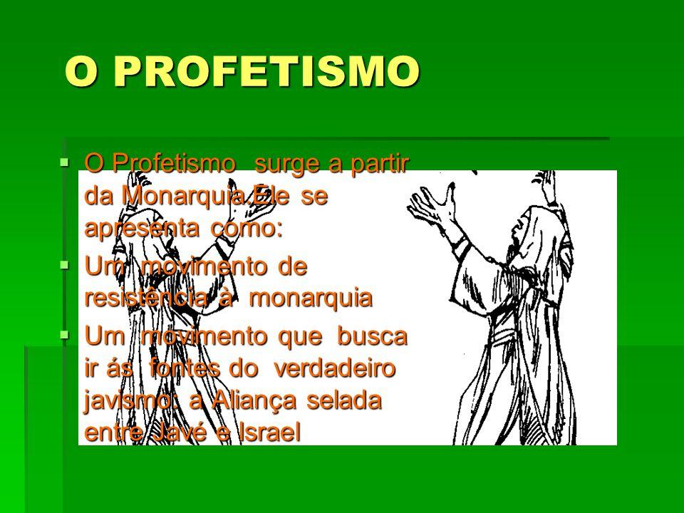 O PROFETISMO O Profetismo surge a partir da Monarquia.Ele se apresenta como: O Profetismo surge a partir da Monarquia.Ele se apresenta como: Um movime
